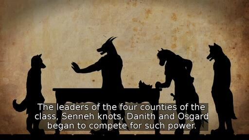 The leaders of the four counties of the class, Senneh knots, Danith and Osgard began to compete for such power.